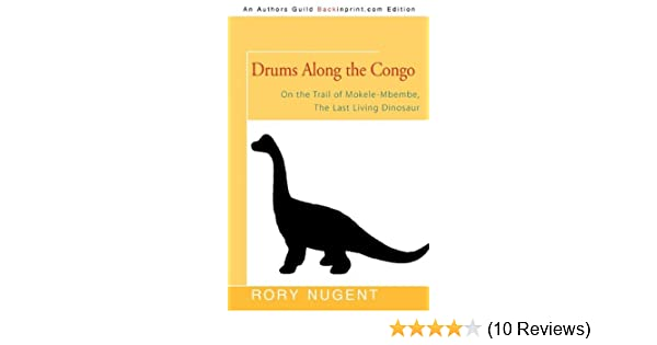 Drums Along the Congo: On the Trail of Mokele-Mbembe, The Last