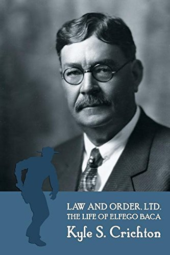 Law and Order, Ltd.: The Rousing Life of Elfego Baca of New Mexico