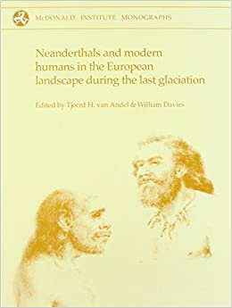 Neanderthals And Modern Humans In The European Landscape During The Last Glaciation: Archaeological Results Of The Stage 3 Project por Tjeerd H.van Andel epub