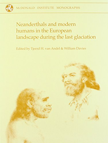 Neanderthals and Modern Humans in the European Landscape during the Last Glaciation: Archaeological results of The Stage 3 Project (McDonald Institute Monographs) (Last Landscape)