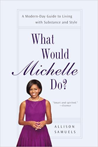 Miglior download della raccolta di ebook What Would Michelle Do?: A Modern-Day Guide to Living with Substance and Style by Allison Samuels MOBI
