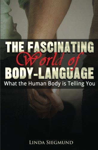 Read Online The Fascinating World of Body Language: What The Human Body Is Telling You pdf epub