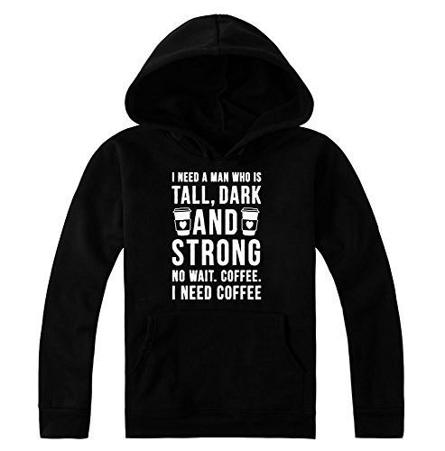 I Need A Man Who Is Dark, Tall And Strong. No Wait, I Need Coffee Women's Hoodie Pullover
