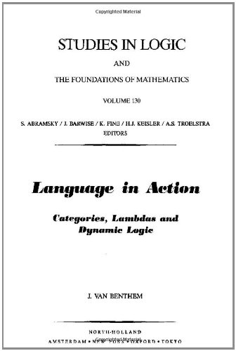 Language in Action, Volume 130: Categories, Lambdas and Dynamic Logic (Studies in Logic and the Foundations of Mathematics) by North Holland