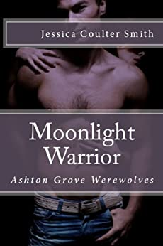 Moonlight Warrior (Ashton Grove Werewolves Book 6) by [Smith, Jessica Coulter]
