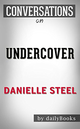 Download PDF Conversations on Undercover - A Novel By Danielle Steel | Conversation Starters