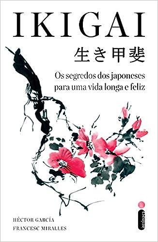 275cc6e36 Os Segredos dos Japoneses Para Uma Vida Longa e Feliz - 9788551002797 -  Livros na Amazon Brasil
