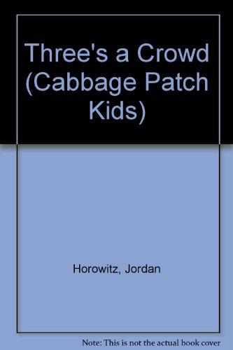Three's a Crowd (Cabbage Patch (Cabbage Patch Kids Pictures)