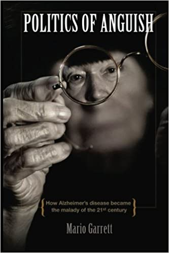 Politics of Anguish: How Alzheimer's disease became the malady of