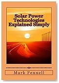 Solar Power Technologies Explained Simply: Energy Technologies Explained Simply (Volume 5)