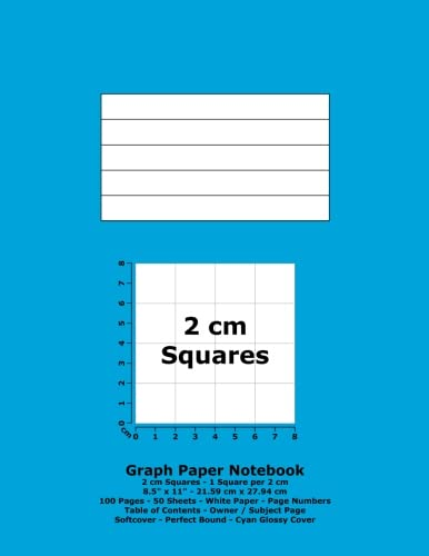 "Graph Paper Notebook: 2 cm Squares - 8.5"" x 11"" - 21.59 cm x 27.94 cm - 100 Pages - 50 Sheets - White Paper - Page Numbers - Table of Contents - Cyan Glossy Cover PDF"