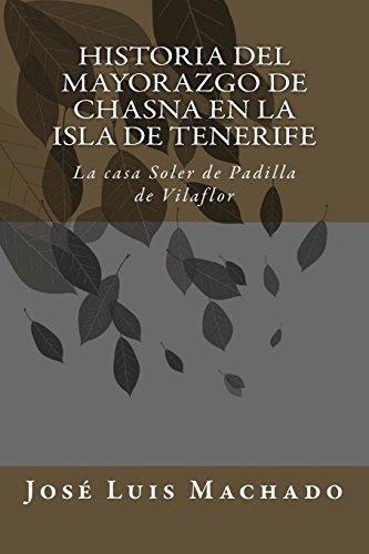 Descargar Libro Historia Del Mayorazgo De Chasna En La Isla De Tenerife: La Casa Soler De Padilla De Vilaflor: Volume 1 José Luis Machado