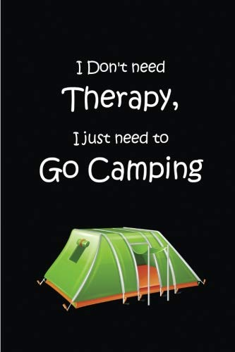 I Don't Need Therapy, I Just Need To Go Camping Blank Lined Journal made our list of Inspirational And Funny Camping Quotes
