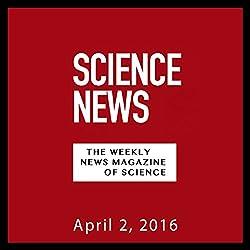 Science News, April 02, 2016
