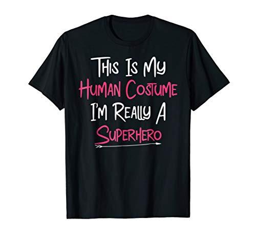 This Is My Human Costume I'm Really A Superhero Tshirt Gift ()