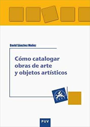 Cómo catalogar obras de arte y otros objetos artísticos por David Sánchez Muñoz
