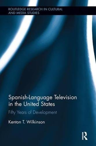 Spanish-Language Television in the United States: Fifty Years of Development by Routledge