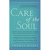 Care of the Soul, Twenty-fifth Anniversary Ed: A Guide for Cultivating Depth and...