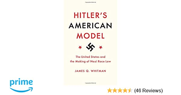 Hitlers american model the united states and the making of nazi hitlers american model the united states and the making of nazi race law james whitman 9780691172422 amazon books fandeluxe Choice Image