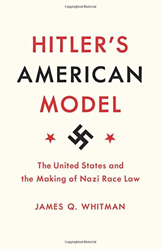 Hitler's American Model: The United States and the Making of Nazi Race Law PDF