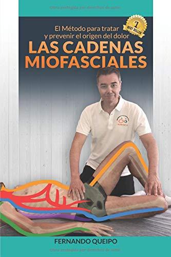 Las Cadenas Miofasciales El Método para tratar y prevenir el origen del dolor  [Queipo Moreno, Fernando] (Tapa Blanda)