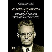 Os Dez Mandamentos • Parte 2: Exposição dos Seis Últimos Mandamentos (Portuguese Edition)