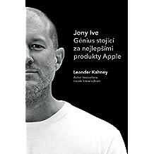 Jony Ive: Génius stojící za nejlepšími produkty Apple (English Edition)
