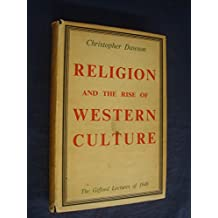 RELIGION AND THE RISE OF WESTERN CULTURE: GIFFORD LECTURES DELIVERED IN THE UNIVERSITY OF EDINBURGH 1948-1949