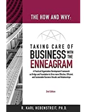 The How and Why: Taking Care of Business with the Enneagram: A Practical Organization Development Framework as Bridge and Foundation to Drive more ... Business Results and Relationships