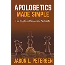 Apologetics Made Simple: Five Keys to an Unstoppable Apologetic