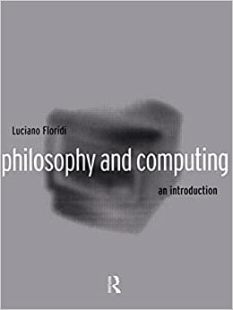 Philosophy and Computing: An Introduction by Luciano Floridi (1999-07-15)