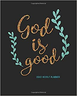 2020 Weekly Planner - God is Good: Bible Quotes 2020 Weekly ...