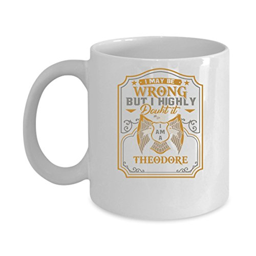 THEODORE Coffee Mug - Personalized Name Mugs Gift for THEODORE Him, Her, Adult - On Chritmas Day, Thank's Giving, Birthday - I Am A THEODORE 11 Oz Funny White - Harry Theodore Potter