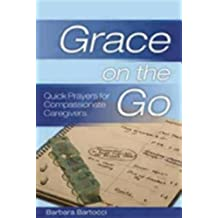 Grace on the Go - Quick Prayers for Compassionate Caregivers