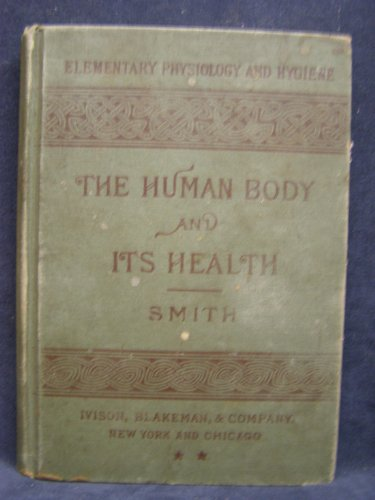 The Human Body & Its Health - A Text-Book for Schools, Having Special Reference to the Effects of Stimulants & Narcotics on the Human System (Elementary Physiology & Hygiene) (Smith System Book Truck)