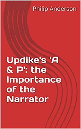 sammys narration in updikes a p You may never have been in an a&p store, and you might not have even read updike's short story of the same name you can learn more about both.