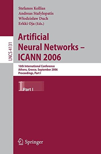 Download Artificial Neural Networks - ICANN 2006: 16th International Conference, Athens, Greece, September 10-14, 2006, Proceedings, Part I (Lecture Notes in Computer Science) PDF
