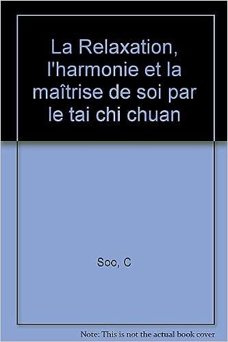 Téléchargement La Relaxation, l'harmonie et la maîtrise de soi par le tai chi chuan pdf, epub