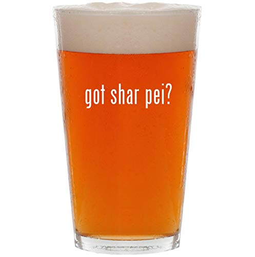 got shar pei? - 16oz All Purpose Pint Beer Glass (Toy Chinese Shar Pei Puppies For Sale)