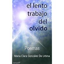 El Lento Trabajo del Olvido: Poemas (Spanish Edition)