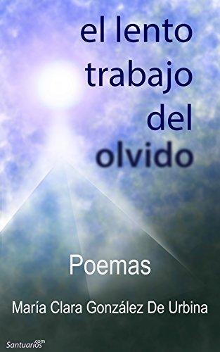 El Lento Trabajo del Olvido: Poemas (Spanish Edition) by [González De Urbina