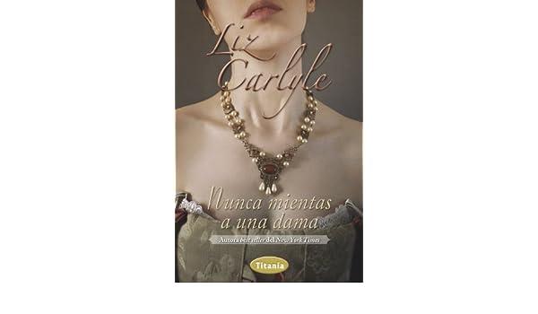 Nunca mientas una dama (Romantica) (Spanish Edition) - Kindle edition by Liz Carlyle. Literature & Fiction Kindle eBooks @ Amazon.com.