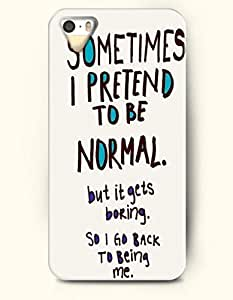iPhone 5 5S Case OOFIT Phone Hard Case ** NEW ** Case with Design Sometimes I Pretend To Be Normal. But It Gets Boring. So I Go Back To Being Me- - Case for Apple iPhone 5/5s