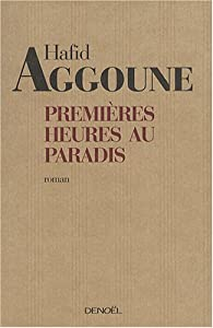 Premières heures au paradis par Hafid Aggoune