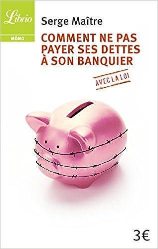 Comment ne pas payer ses dettes à son banquier avec la loi