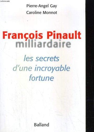 François Pinault, milliardaire. Les Secrets d'une incroyable fortune Broché – 14 mai 1999 Pierre-Angel Gay Caroline Monnot Jacob Duvernet (Editions) 2715812132