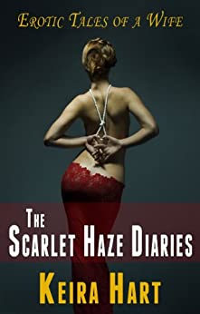The Scarlet Haze Diaries (wife visits a swingers club) by [Hart, Keira]