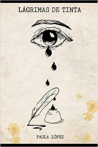 Lágrimas de tinta de Paula Lopez Eduardo