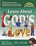 A Kid's - Eye View of the Fundamental Doctrines of the Seventh-day Adventist Church Learn About God's Love