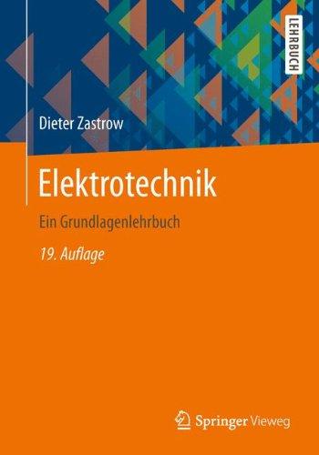 Elektrotechnik: Ein Grundlagenlehrbuch Taschenbuch – 10. Juli 2014 Dieter Zastrow Springer Vieweg 3658033800 Science/Mathematics